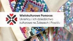 """""""Wielokulturowe Pomorze: Ukraińcy i ich dziedzictwo kulturowe na Żuławach i Powiślu"""" Nowy projekt Stowarzyszenia """"Kochamy Żuławy"""" - 22.08.2016"""