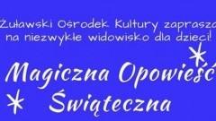 """Zapraszamy na spektakl """"Magiczna opowieść świąteczna"""" do Nowego Dworu Gdańskiego - 12.12.2017"""