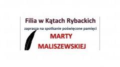 Zapraszamy na potkanie poświęcone pamięci Marty Maliszewskiej w Kątach Rybackich