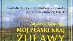 """""""Mój płaski kraj. Żuławy"""". Spotkanie autorskie z Andrzejem Kasperkiem."""
