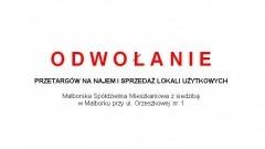 Malborska Spółdzielnia Mieszkaniowa z siedzibą w Malborku przy ul. Orzeszkowej nr 1 odwołuje przetargi na najem i sprzedaż lokali użytkowych (niemieszkalnych) z terminem do składania ofert upływającym 18 marca 2020r.