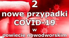 Dwa nowe przypadki COVID-19 w powiecie nowodworskim.
