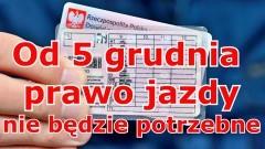 Od 5 grudnia br. prawo jazdy nie będzie potrzebne. Ale tylko w portfelu.