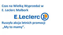 """Czas na Wielką Wyprzedaż w E. Leclerc Malbork Ruszyła akcja letnich promocji """"My to mamy""""."""