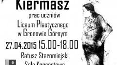 KIERMASZ PRAC UCZNIÓW LICEUM PLASTYCZNEGO W GRONOWIE GÓRNYM. - 27.04.2015