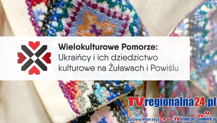 """""""Wielokulturowe Pomorze: Ukraińcy i ich dziedzictwo kulturowe na Żuławach i Powiślu"""" Nowy projekt Stowarzyszenia"""