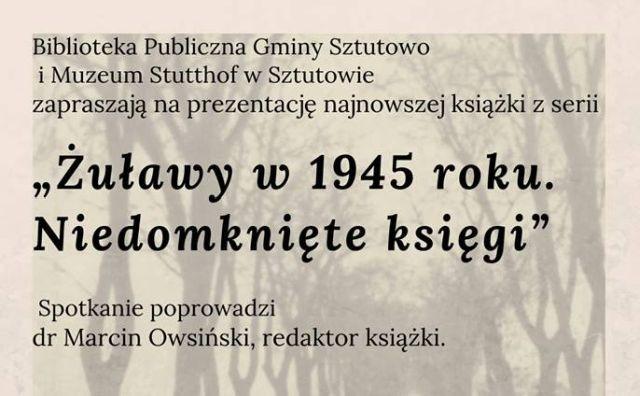 """""""Żuławy w 1945 roku. Niedomknięte księgi"""" - prezentacja książki w Bibliotece Publicznej Gminy Sztutowo"""
